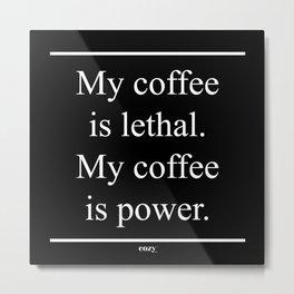 My Coffee Is Lethal Black Metal Print