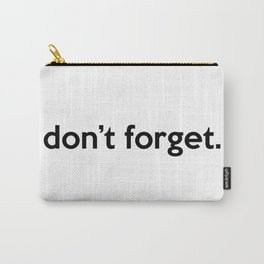 """don't forget."" quote Carry-All Pouch"