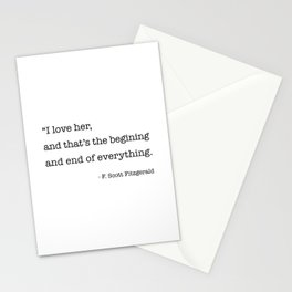 I love her, and that's the beginning and end of everything. Stationery Cards