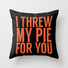 I Threw My Pie For You. (2) Throw Pillow