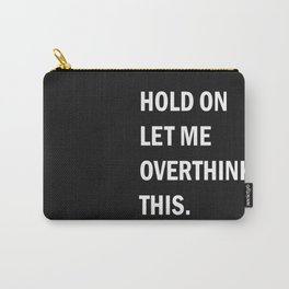trop y penser-Hold On Let Me Overthink This , Humorous Wall Art, Motivational Quote Carry-All Pouch