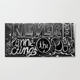 Never stop connecting the dots Canvas Print