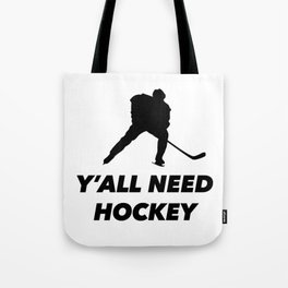Y'all need hockey Tote Bag