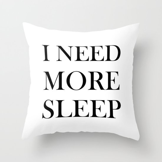I need more sleep throw pillow by sara eshak society6 The more pillows you sleep with