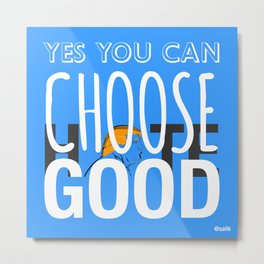 Choose Good Metal Print