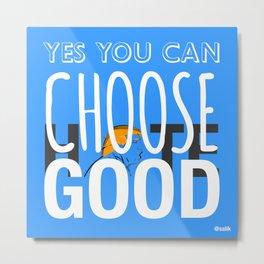 Choose Good Metal Print