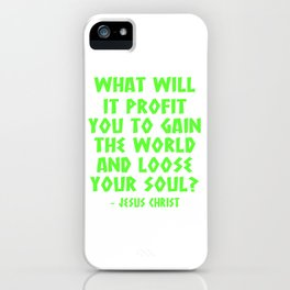 """A Great Gift For Business Minded Persons Saying """"What Will It Profit You To Gain The World"""" T-shirt iPhone Case"""