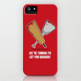 We're coming to get you Barbara! iPhone Case
