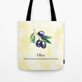 Olives Can't be Consumed Directly from the Tree Tote Bag
