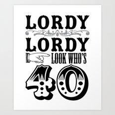 Lordy Lordy Looks who's 40! Art Print