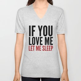 IF YOU LOVE ME LET ME SLEEP Unisex V-Neck