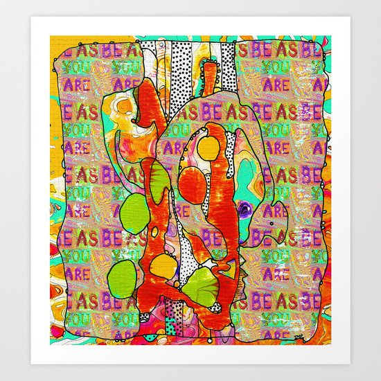 Be as…. Art Print
