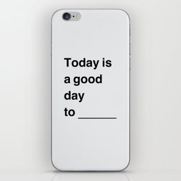Today is a good day iPhone Skin