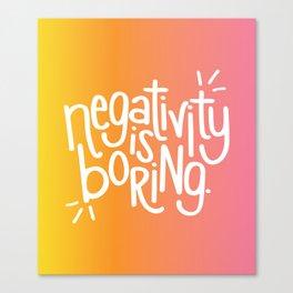 Negativity Is Boring Canvas Print