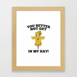 You Better Not Get In My Hay Framed Art Print