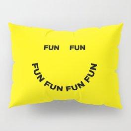 Fun Fun Fun Pillow Sham