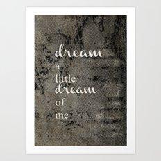 DREAM A LITTLE DREAM OF ME.. Art Print