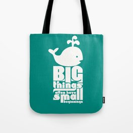 Big Things often have Small Beginnings Tote Bag