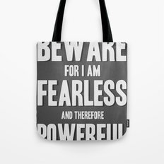 Beware; for I am fearless, and therefore powerful. Tote Bag