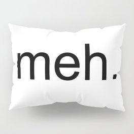 meh. Pillow Sham