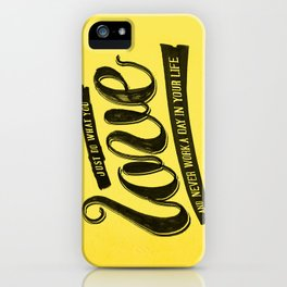 Do what you love and never work a day in your life iPhone Case