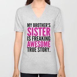 My Brother's Sister is Freaking Awesome True Story Unisex V-Neck
