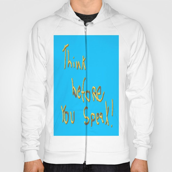 Think before you Speak! Hoody