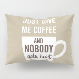 Just Give Me Coffee Pillow Sham