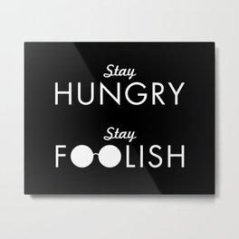 Stay Hungry Stay Foolish Metal Print
