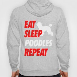 EAT SLEEP POODLES REPEAT  T-Shirt Hoody