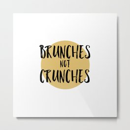 Brunches not Crunches Metal Print