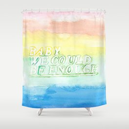 We could be enough Shower Curtain