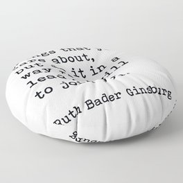 RBG, Fight For The Things That You Care About Floor Pillow