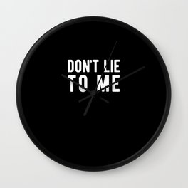 Vintage Don't Lie To Me Funny Saying Gift Wall Clock