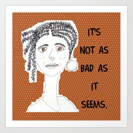 It's Not As Bad As It Seems Art Print