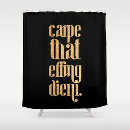 Carpe that effing diem Shower Curtain