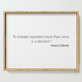 A mistake repeated more than once is a decision (Paulo Coelho) Serving Tray