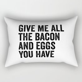 Give Me All The Bacon And Eggs You Have Rectangular Pillow