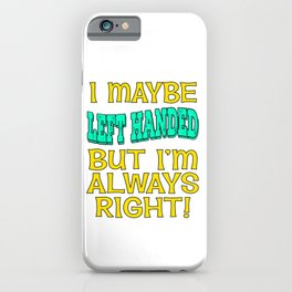 """Sarcastic Lefty Tee For Left Handed People Saying """"Left-Handed But I'm Always Right"""" T-shirt Design iPhone Case"""