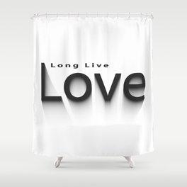long live love  Shower Curtain