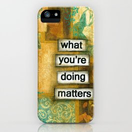 What you're doing matters iPhone Case