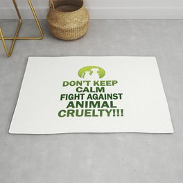 Don't keep calm, fight against animal cruelty Rug