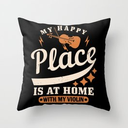 Violin - My Happy Place Is At Home Throw Pillow