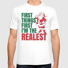 First Things First I'm The Realest Santa Christmas Funny T-shirt