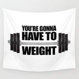 You're Gonna Have To Weight Wall Tapestry