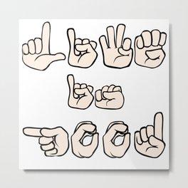 Life is Good! Fingerspell Metal Print