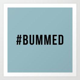 BUMMED Art Print