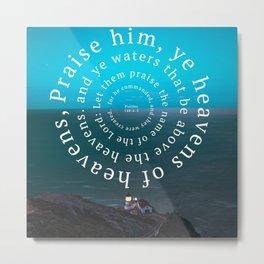 Psalms 148: Praise him Metal Print