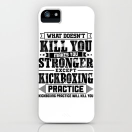 What Doesn't Kill Makes You Stronger Except Kickboxing Practice Player Coach Gift iPhone Case
