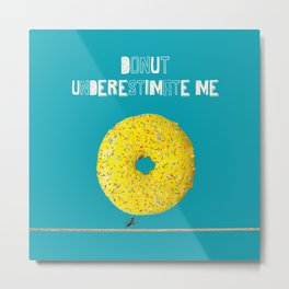 Donut Underestimate Me Metal Print